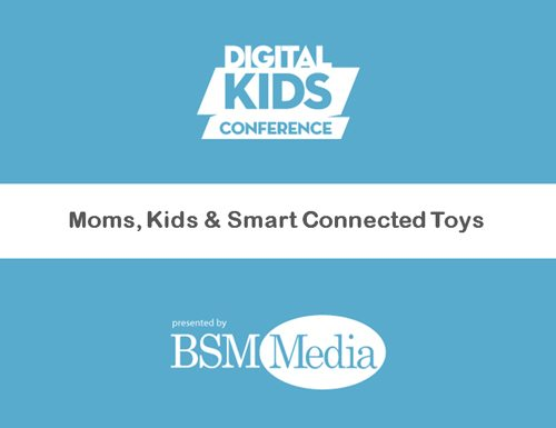Moms, Kids & Smart Connected Toys