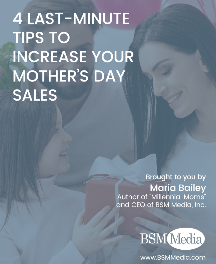 4 Last-Minute Tips to Increase Your Mother's Day Sales - BSM Media
