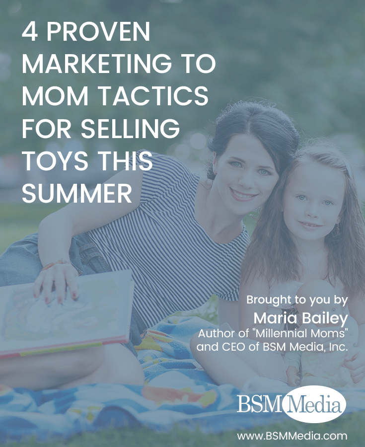4 Proven Marketing to Mom Tactics for Selling Toys this Summer - BSM Media