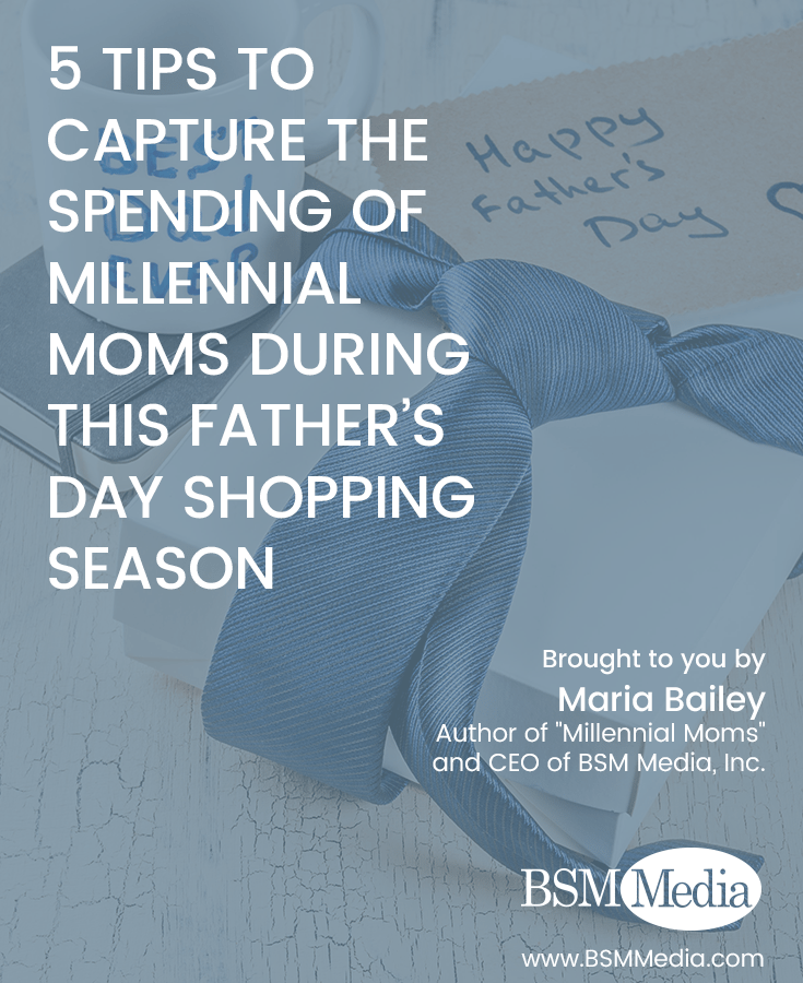 5 Tips to Capture the Spending of Millennial Moms during this Father's Day Shopping Season - BSM Media
