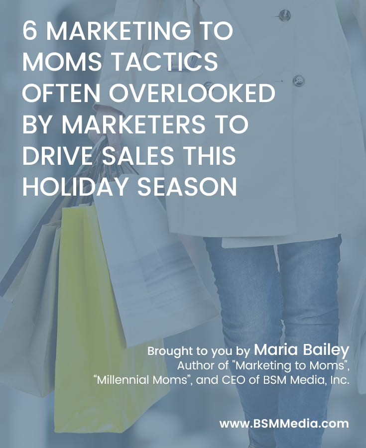 6 Marketing to Moms Tactics Often Overlooked by Marketers to Drive Sales This Holiday Season
